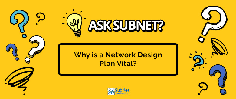Why is a Network Design Plan Vital?